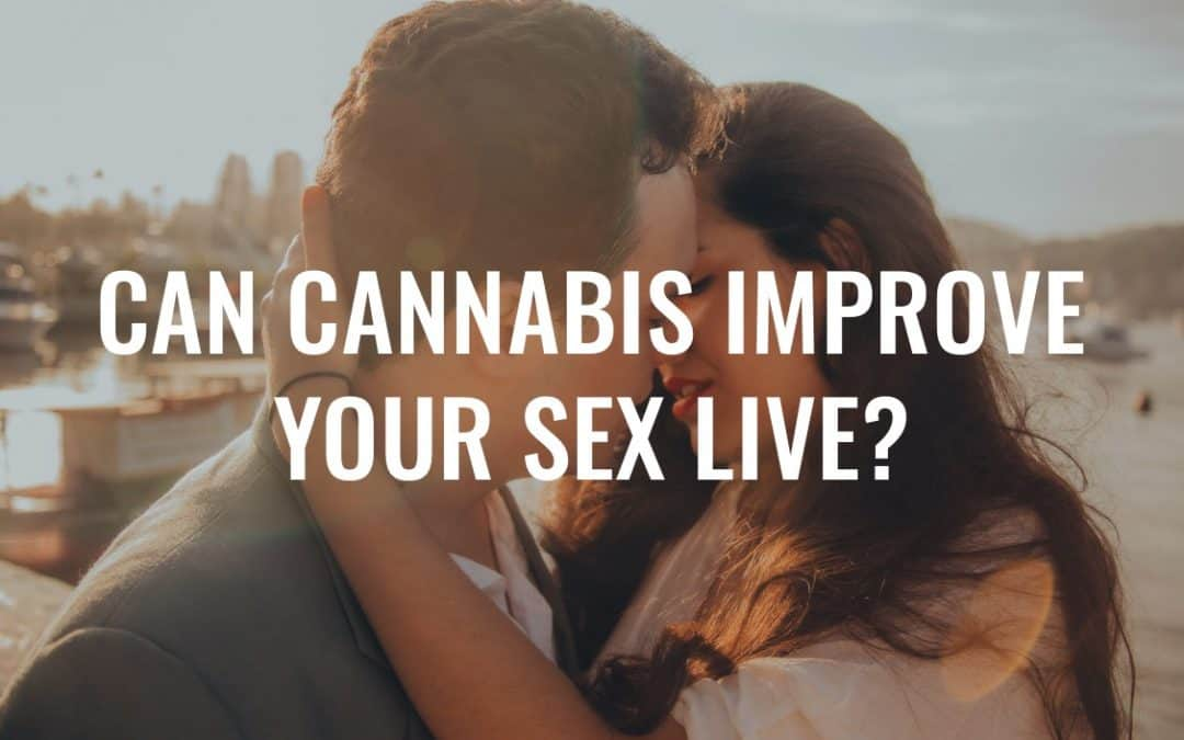 Can Cannabis Improve Your Sex Life? Short Answer: Yes