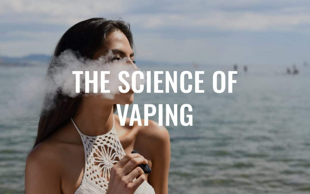 What's Happening When You Vape? The Science of Vaping