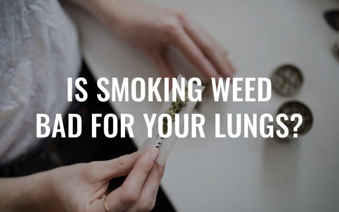 Is Weed Bad For Your Lungs? The Truth